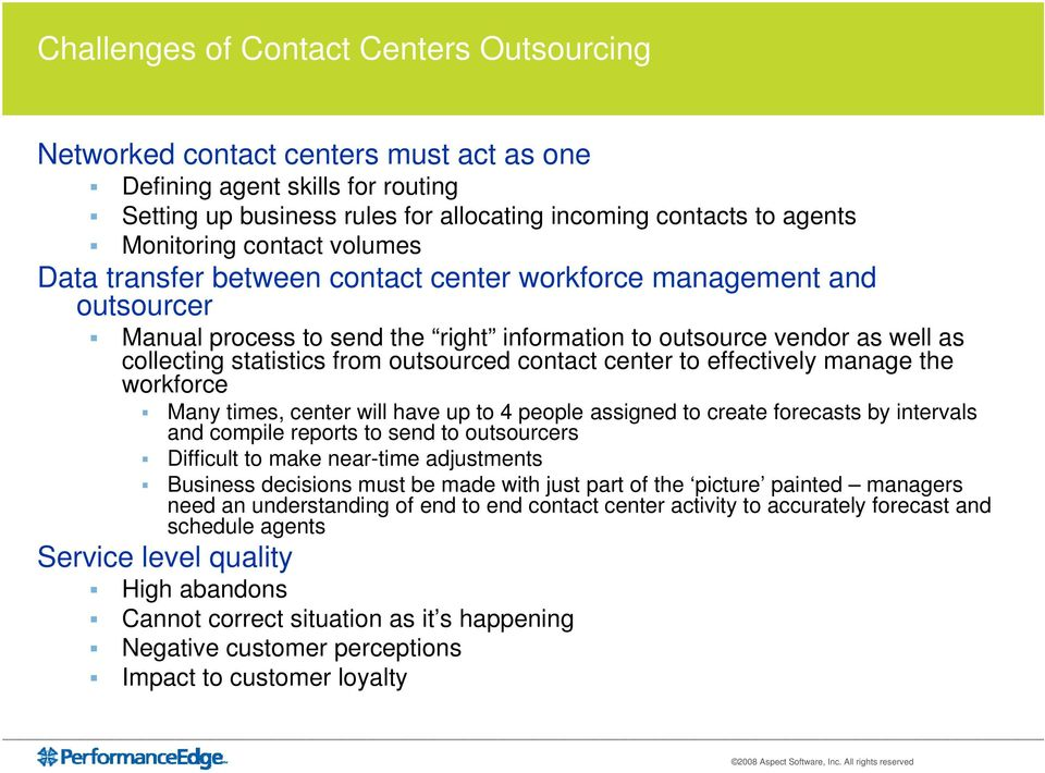 outsourced contact center to effectively manage the workforce Many times, center will have up to 4 people assigned to create forecasts by intervals and compile reports to send to outsourcers