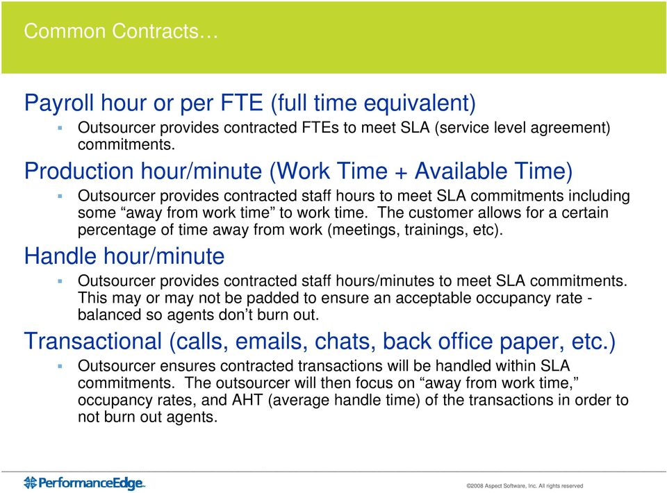 The customer allows for a certain percentage of time away from work (meetings, trainings, etc). Handle hour/minute Outsourcer provides contracted staff hours/minutes to meet SLA commitments.