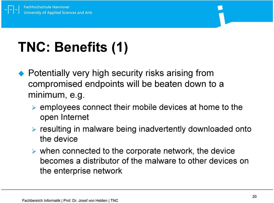 employees connect their mobile devices at home to the open Internet resulting in malware being