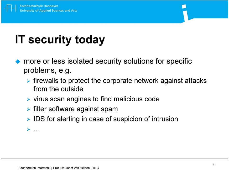 firewalls to protect the corporate network against attacks from the