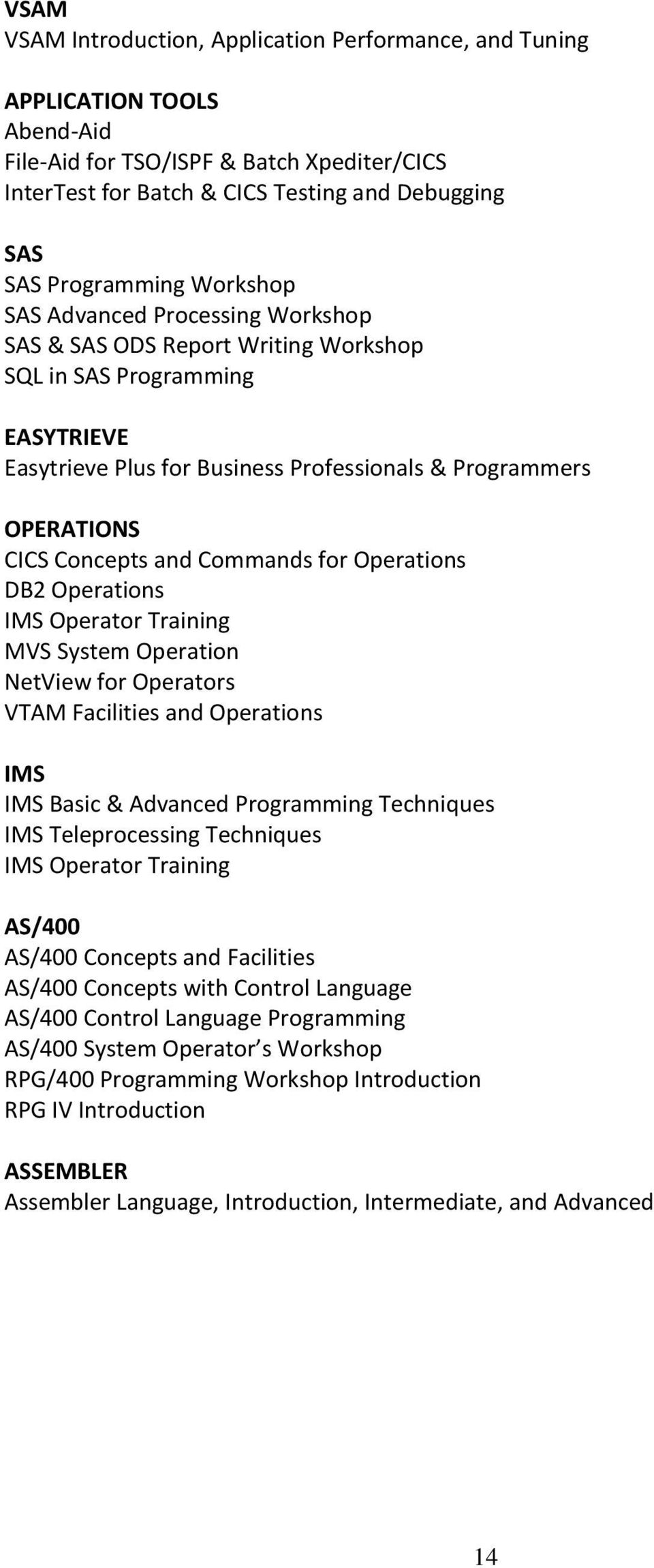 Concepts and Commands for Operations DB2 Operations IMS Operator Training MVS System Operation NetView for Operators VTAM Facilities and Operations IMS IMS Basic & Advanced Programming Techniques IMS