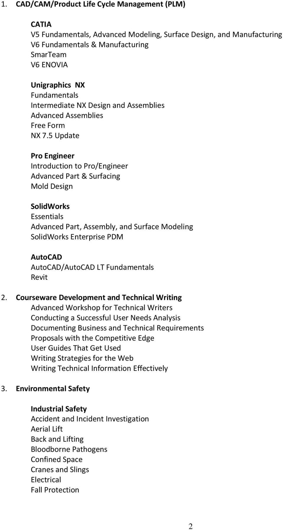 5 Update Pro Engineer Introduction to Pro/Engineer Advanced Part & Surfacing Mold Design SolidWorks Essentials Advanced Part, Assembly, and Surface Modeling SolidWorks Enterprise PDM AutoCAD