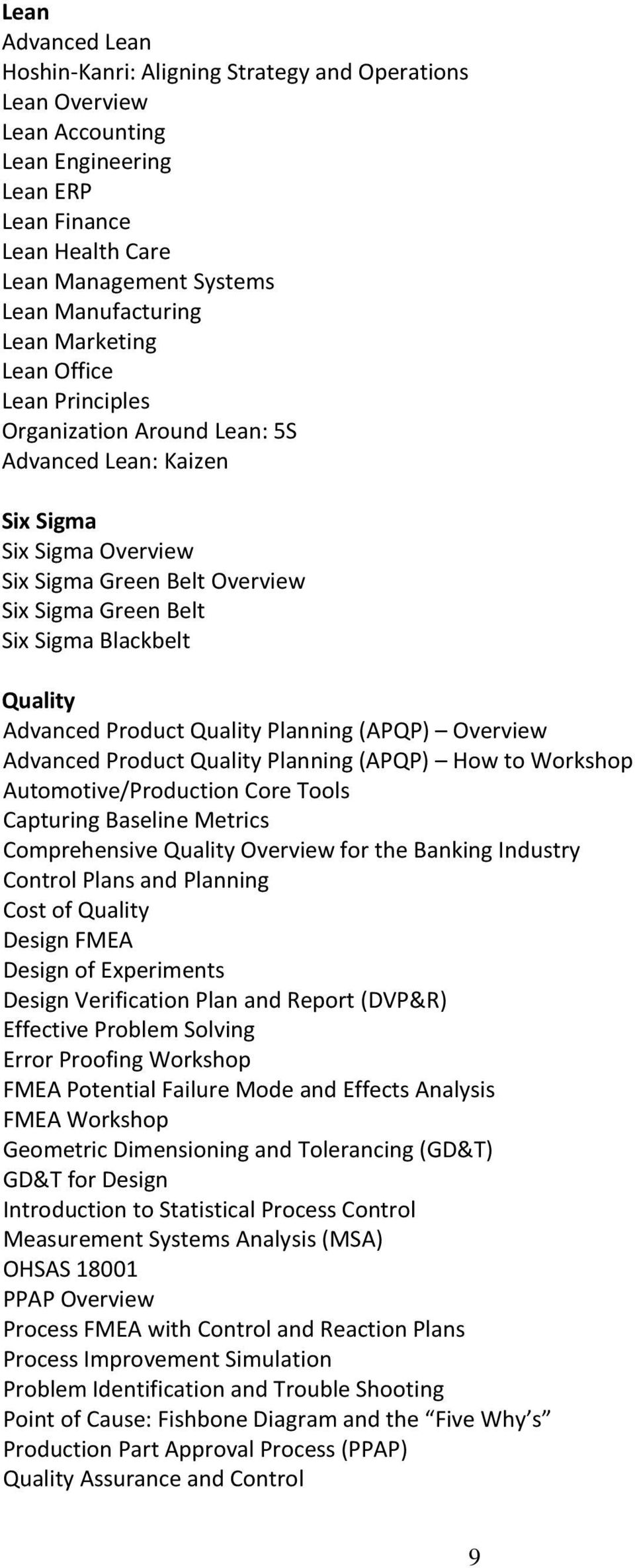 Advanced Product Quality Planning (APQP) Overview Advanced Product Quality Planning (APQP) How to Workshop Automotive/Production Core Tools Capturing Baseline Metrics Comprehensive Quality Overview