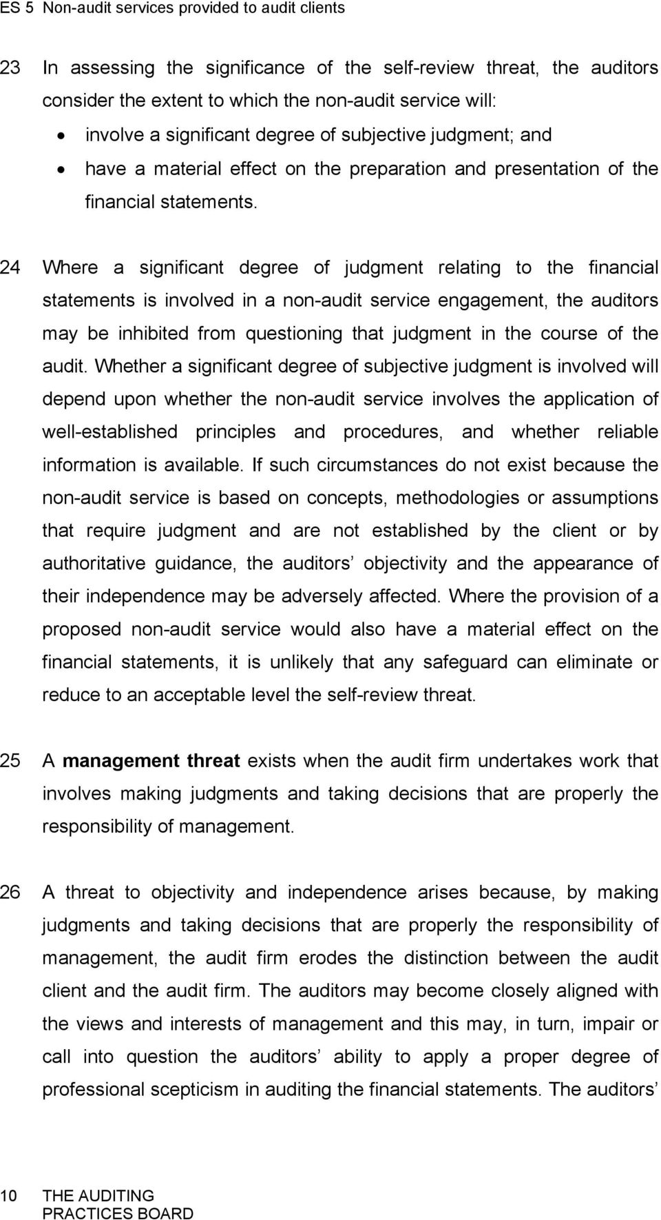 24 Where a significant degree of judgment relating to the financial statements is involved in a non-audit service engagement, the auditors may be inhibited from questioning that judgment in the
