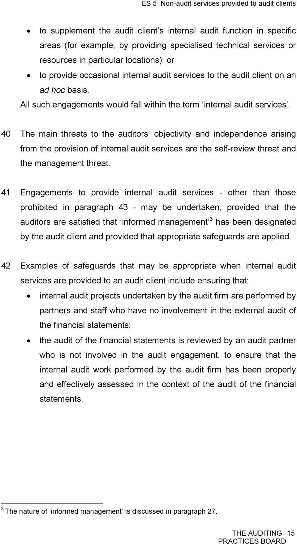 40 The main threats to the auditors objectivity and independence arising from the provision of internal audit services are the self-review threat and the management threat.
