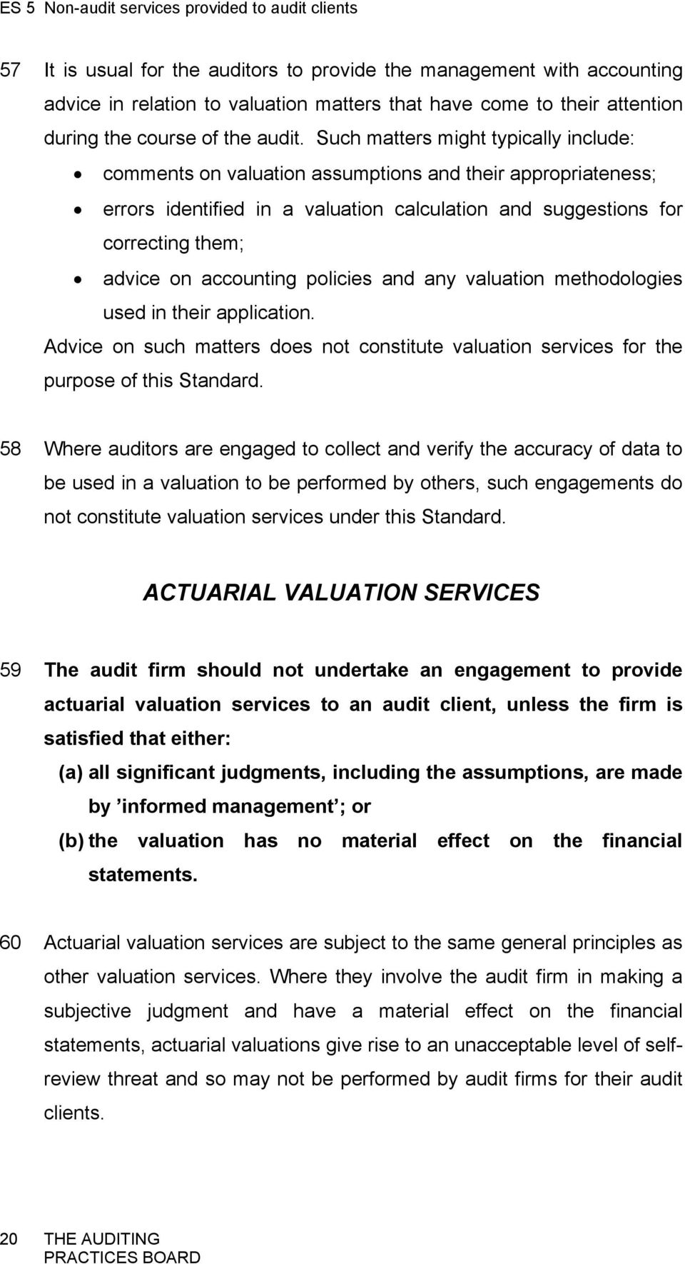 accounting policies and any valuation methodologies used in their application. Advice on such matters does not constitute valuation services for the purpose of this Standard.