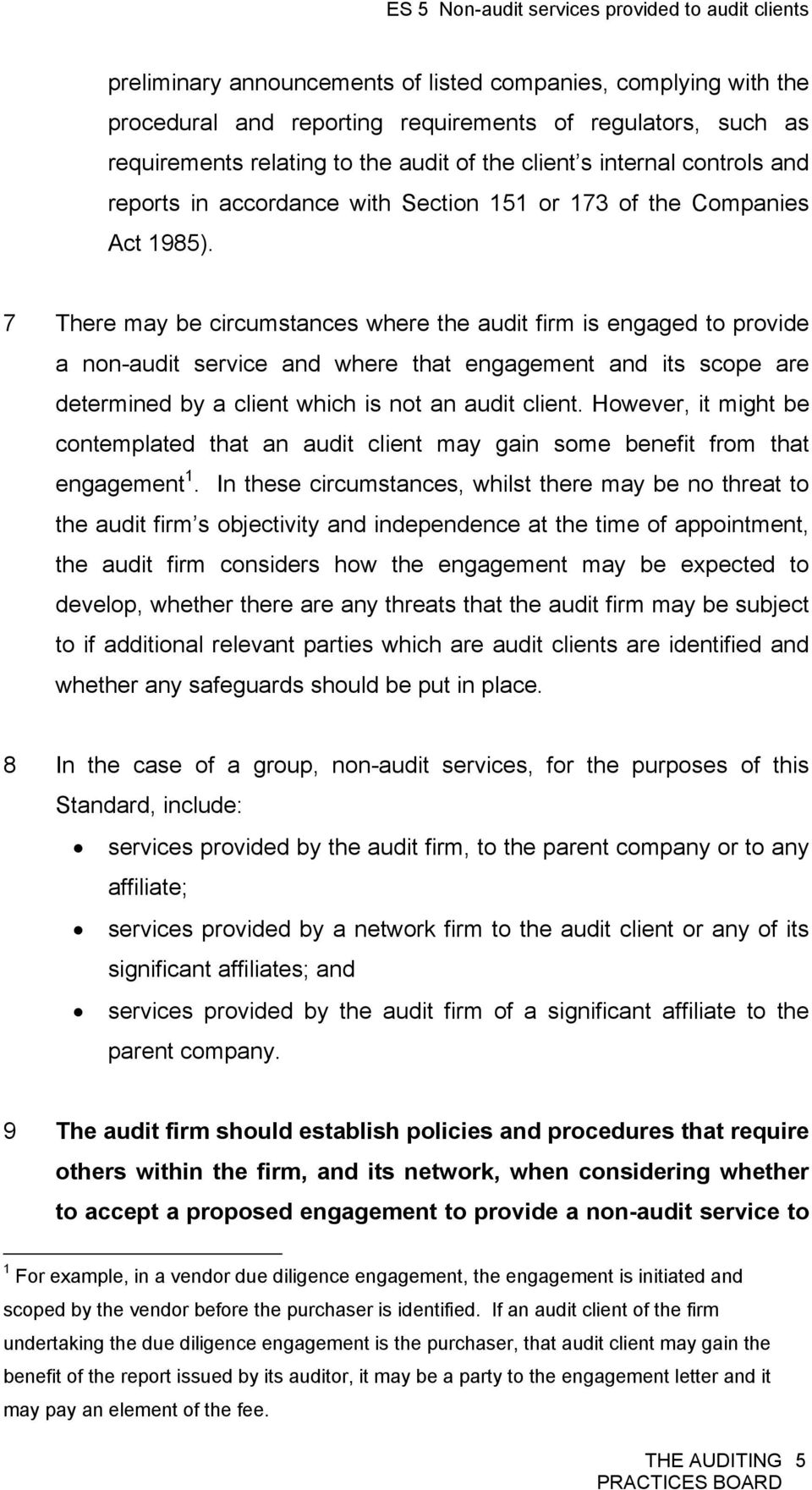 7 There may be circumstances where the audit firm is engaged to provide a non-audit service and where that engagement and its scope are determined by a client which is not an audit client.