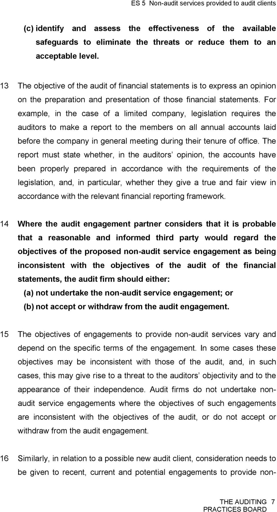 For example, in the case of a limited company, legislation requires the auditors to make a report to the members on all annual accounts laid before the company in general meeting during their tenure