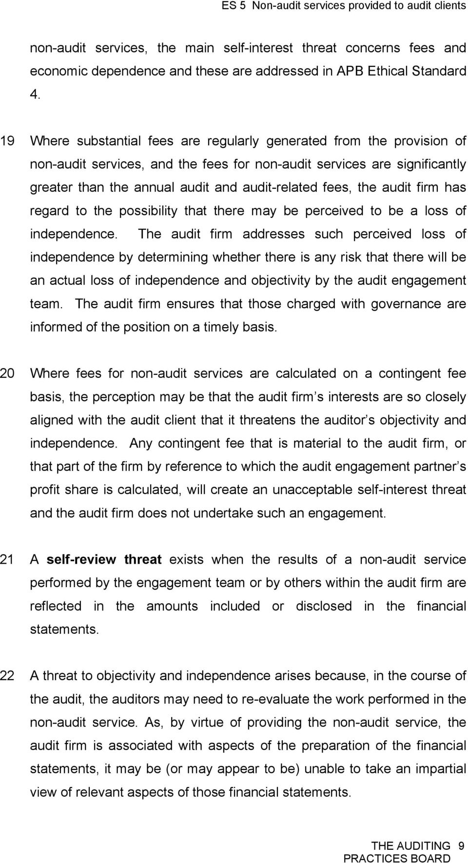 the audit firm has regard to the possibility that there may be perceived to be a loss of independence.