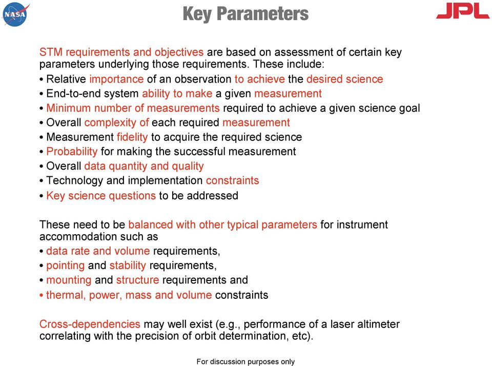 science goal Overall complexity of each required measurement Measurement fidelity to acquire the required science Probability for making the successful measurement Overall data quantity and quality