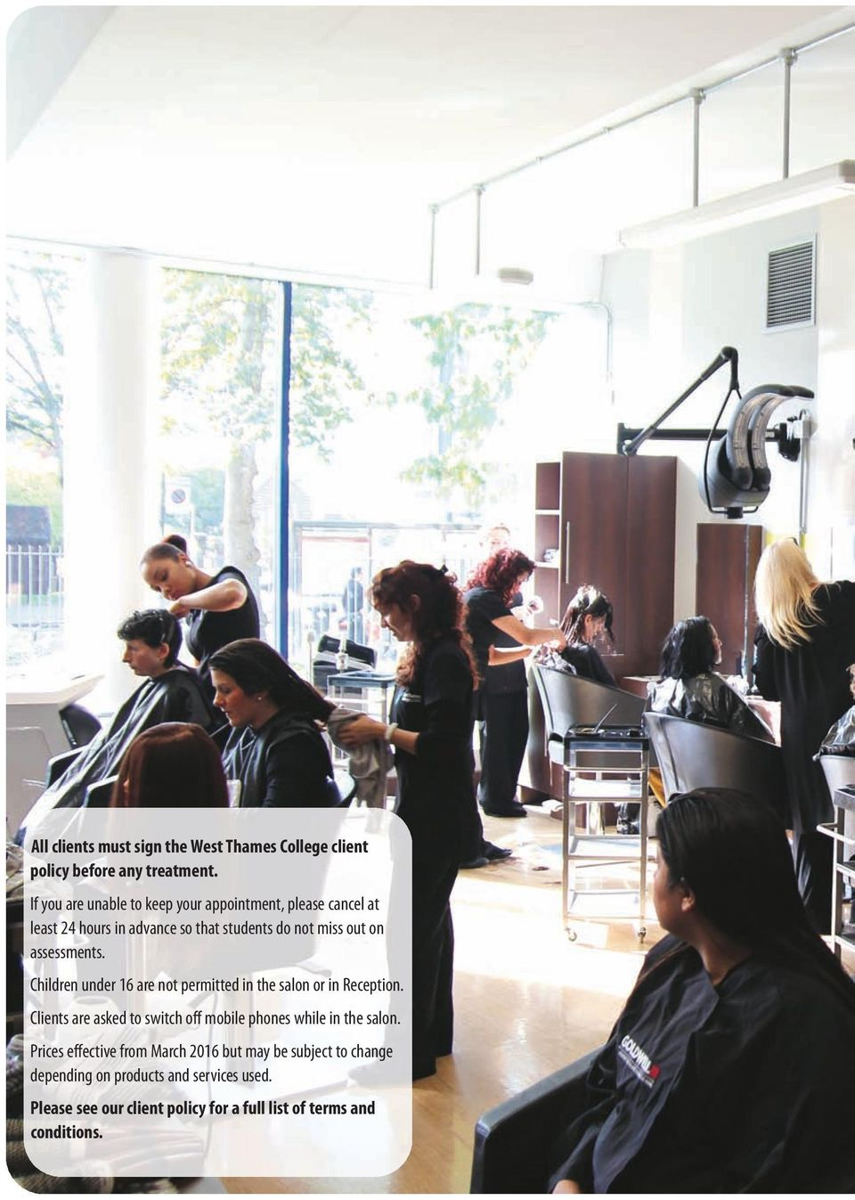 assessments. Children under 16 are not permitted in the salon or in Reception.