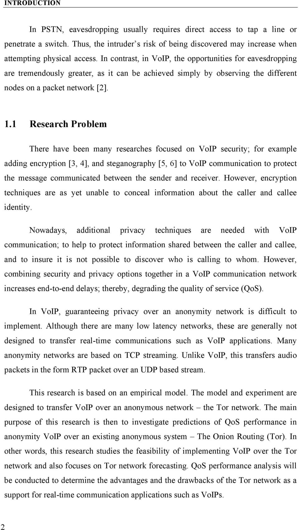 1 Research Problem There have been many researches focused on VoIP security; for example adding encryption [3, 4], and steganography [5, 6] to VoIP communication to protect the message communicated