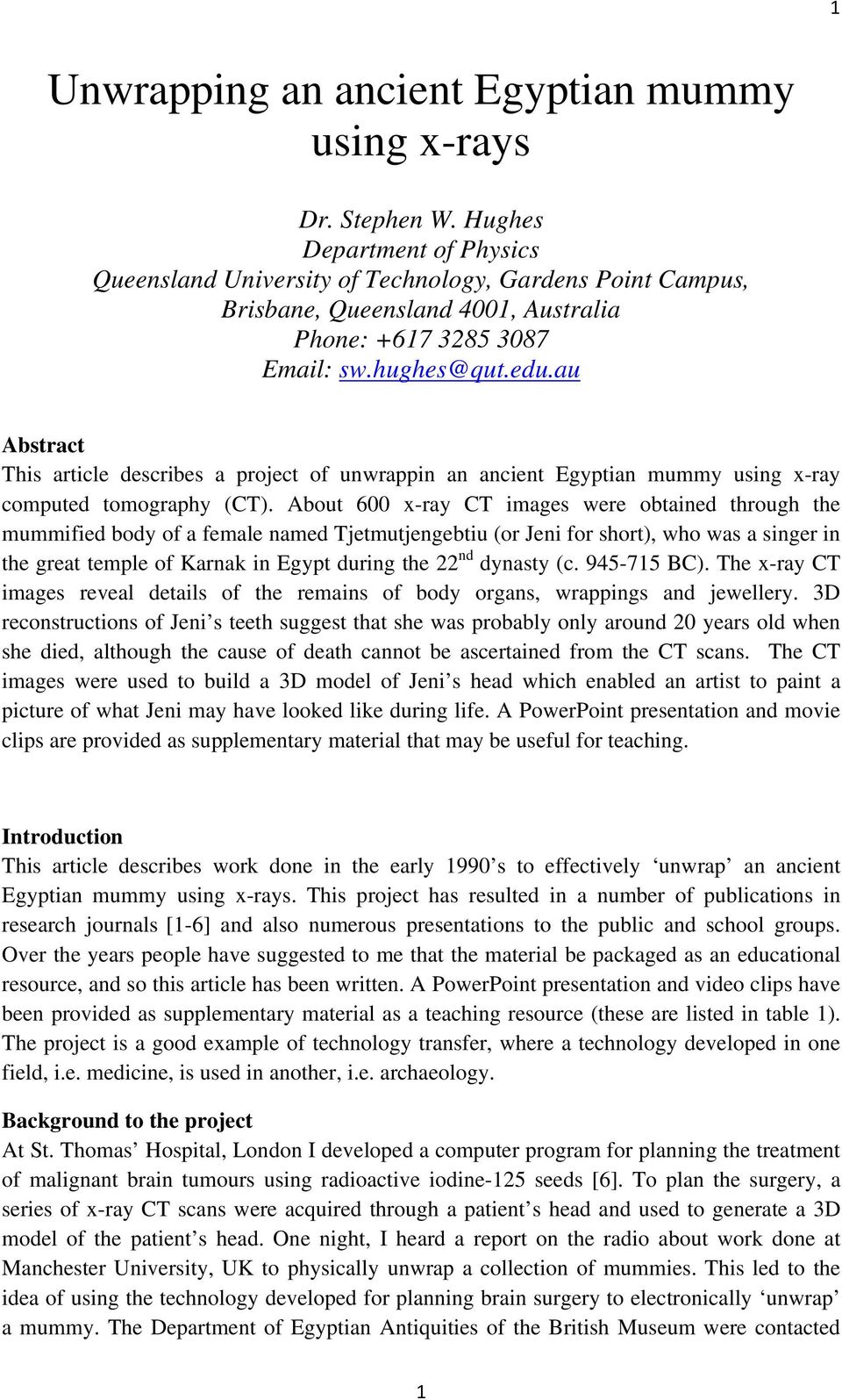 au Abstract This article describes a project of unwrappin an ancient Egyptian mummy using x-ray computed tomography (CT).