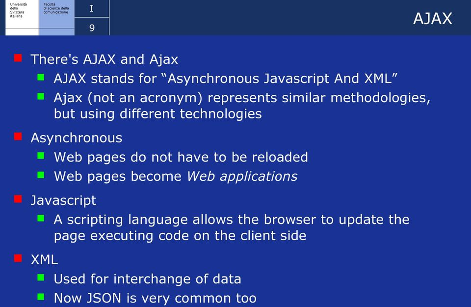 to be reloaded Web pages become Web applications Javascript XML A scripting language allows the browser