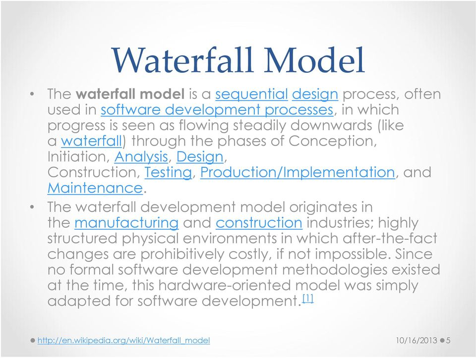 The waterfall develpment mdel riginates in the manufacturing and cnstructin industries; highly structured physical envirnments in which after-the-fact changes are