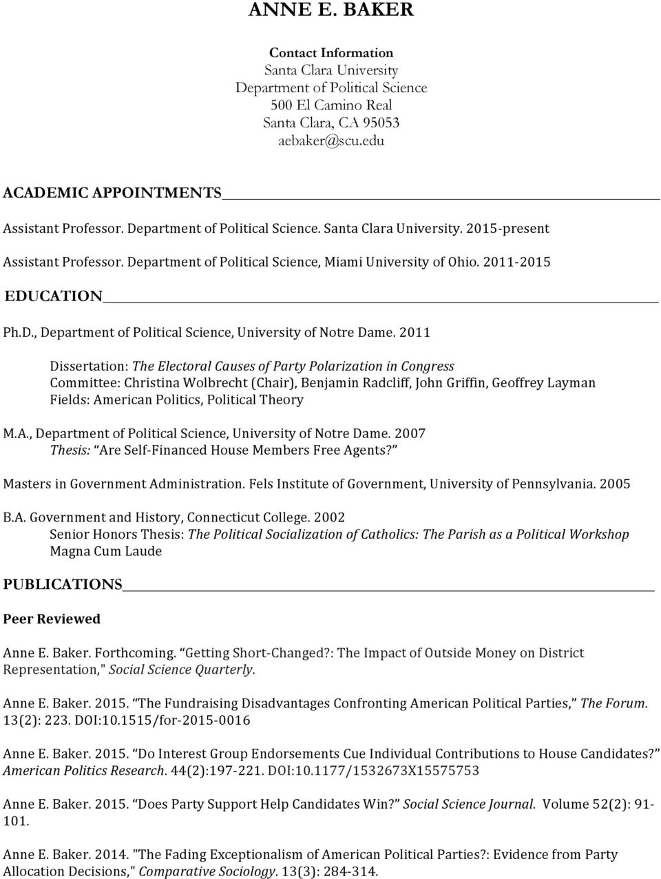 2011 Dissertation: The Electoral Causes of Party Polarization in Congress Committee: Christina Wolbrecht (Chair), Benjamin Radcliff, John Griffin, Geoffrey Layman Fields: American Politics, Political