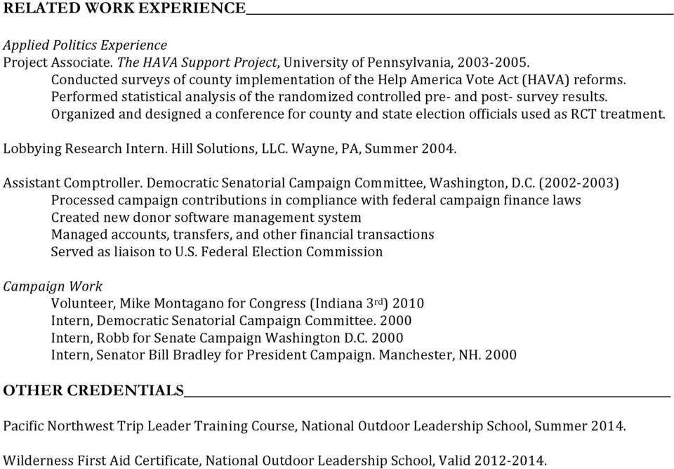 Organized and designed a conference for county and state election officials used as RCT treatment. Lobbying Research Intern. Hill Solutions, LLC. Wayne, PA, Summer 2004. Assistant Comptroller.