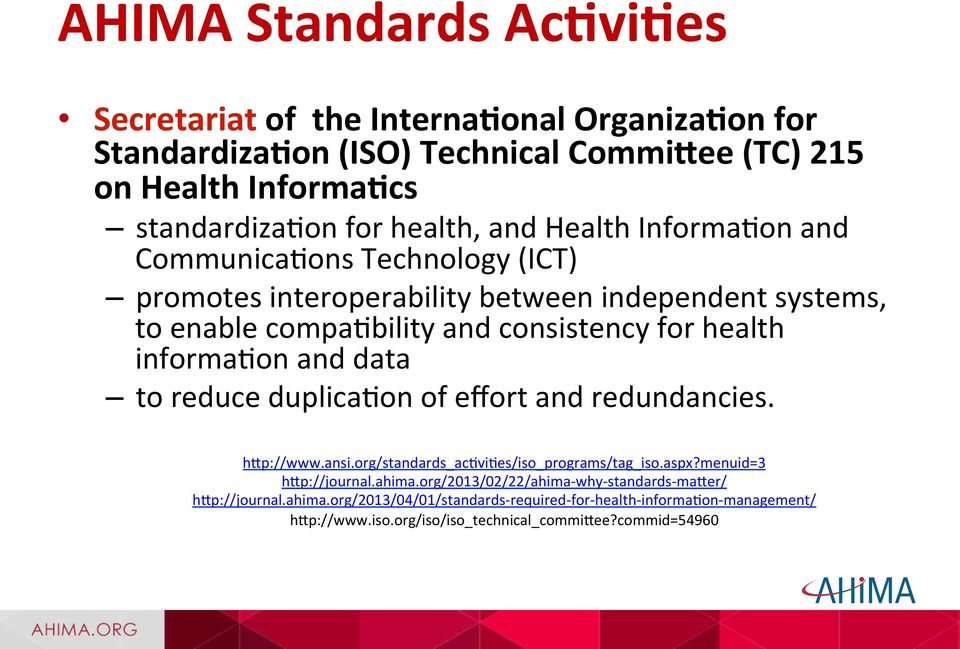informamon and data to reduce duplicamon of effort and redundancies. h_p://www.ansi.org/standards_acmvimes/iso_programs/tag_iso.aspx?menuid=3 h_p://journal.ahima.