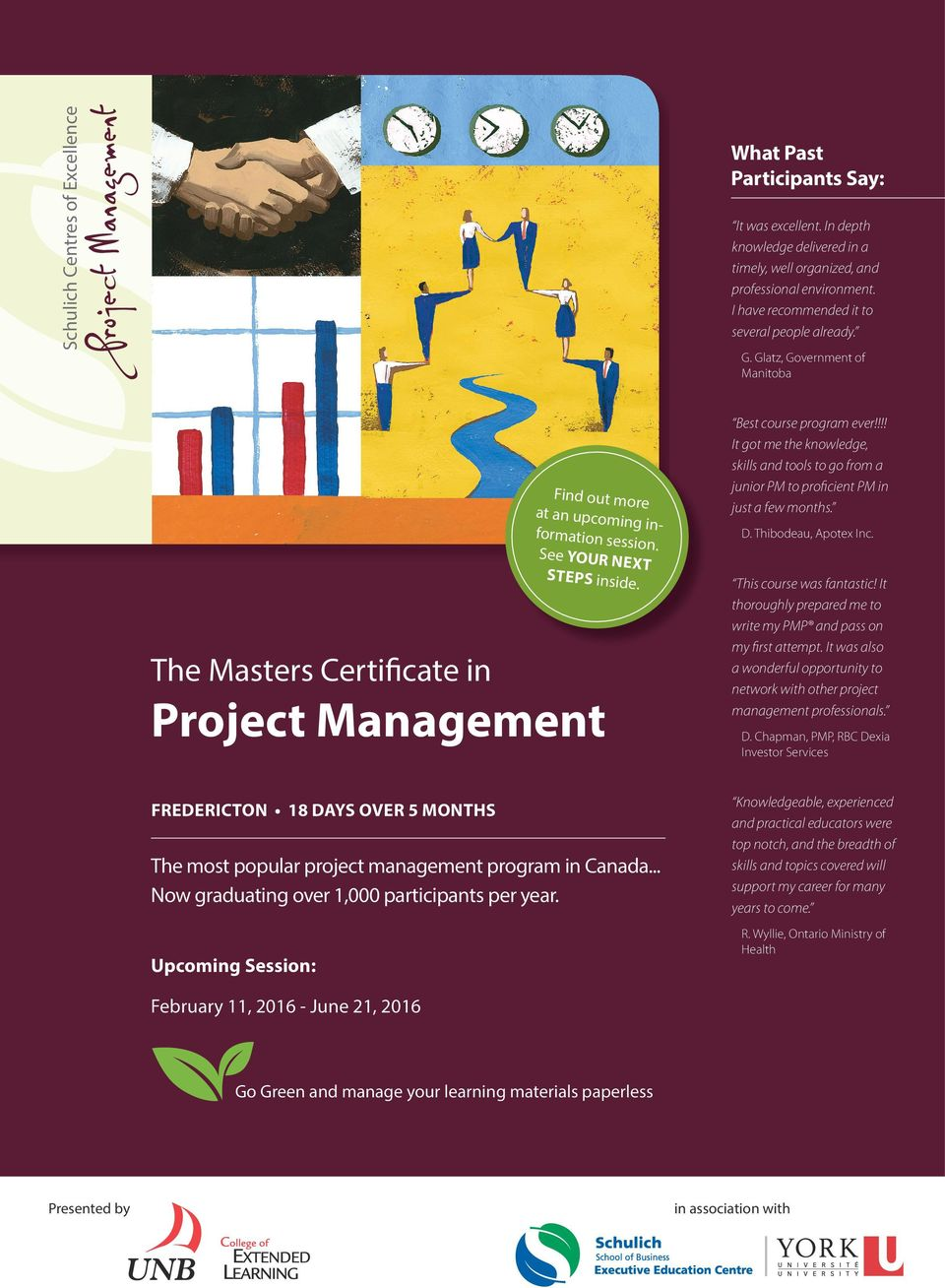 The Masters Certificate in Best course program ever!!!! It got me the knowledge, skills and tools to go from a junior PM to proficient PM in just a few months. D. Thibodeau, Apotex Inc.