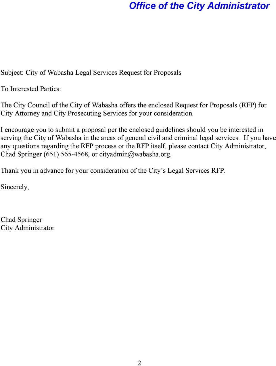 I encourage you to submit a proposal per the enclosed guidelines should you be interested in serving the City of Wabasha in the areas of general civil and criminal legal services.