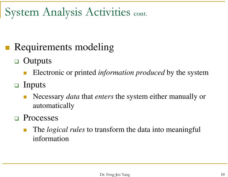by the system Inputs Necessary data that enters the system either