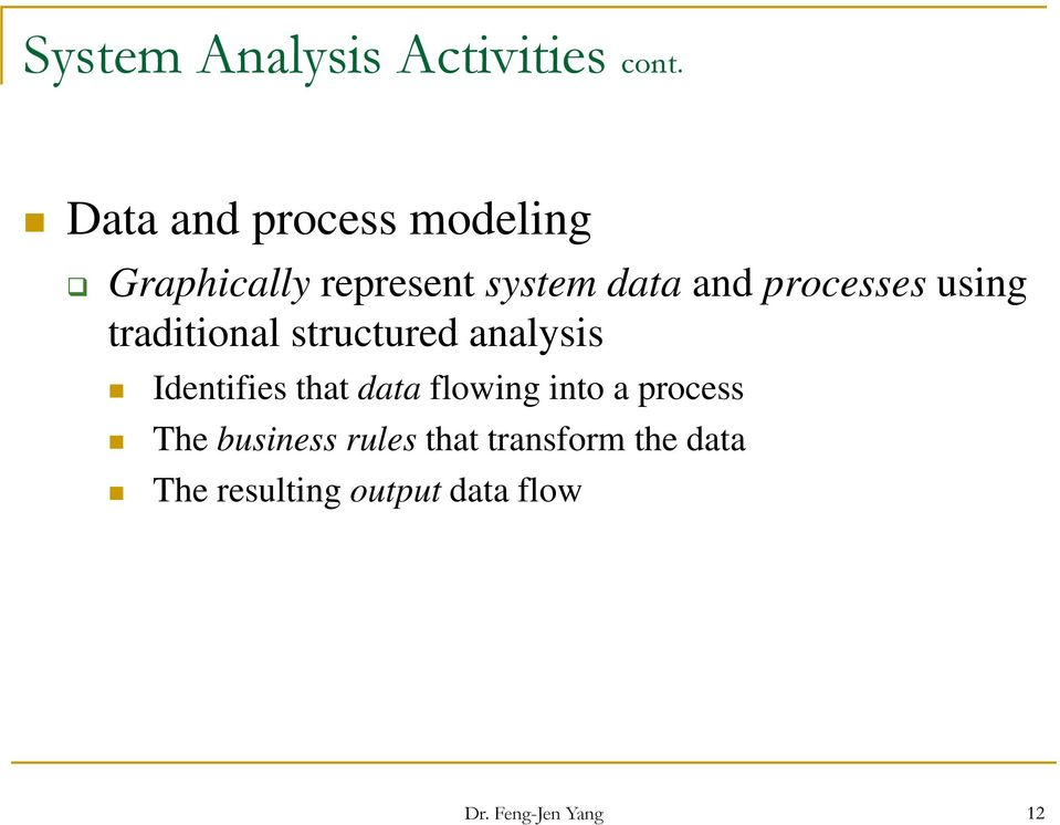 processes using traditional structured analysis Identifies that data