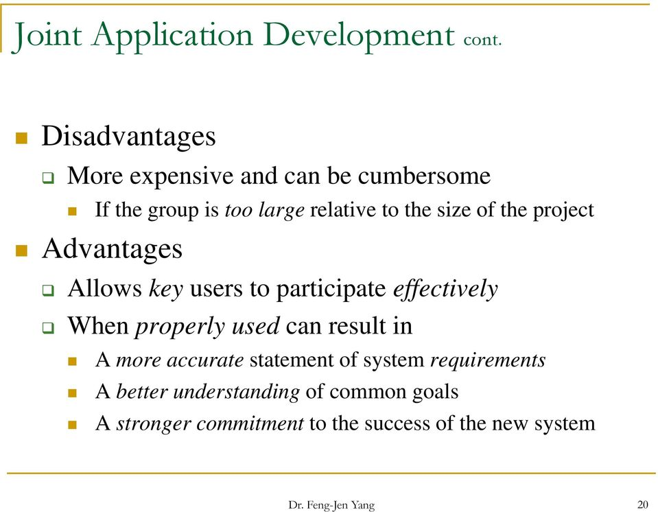of the project Advantages Allows key users to participate effectively When properly used can result