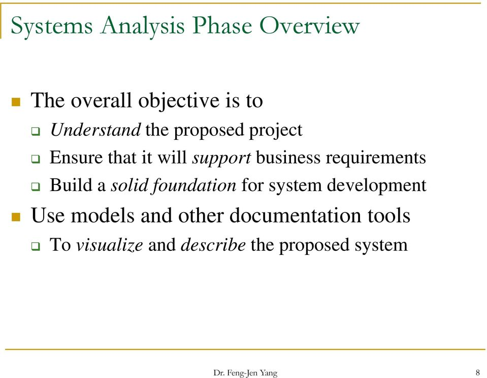 Build a solid foundation for system development Use models and other