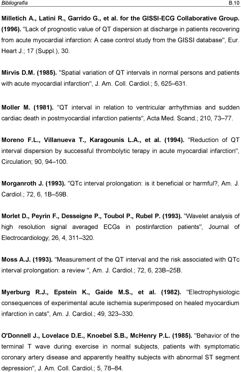 "Mirvis D.M. (1985). ""Spatial variation of QT intervals in normal persons and patients with acute myocardial infarction"", J. Am. Coll. Cardiol.; 5, 625 631. Moller M. (1981)."