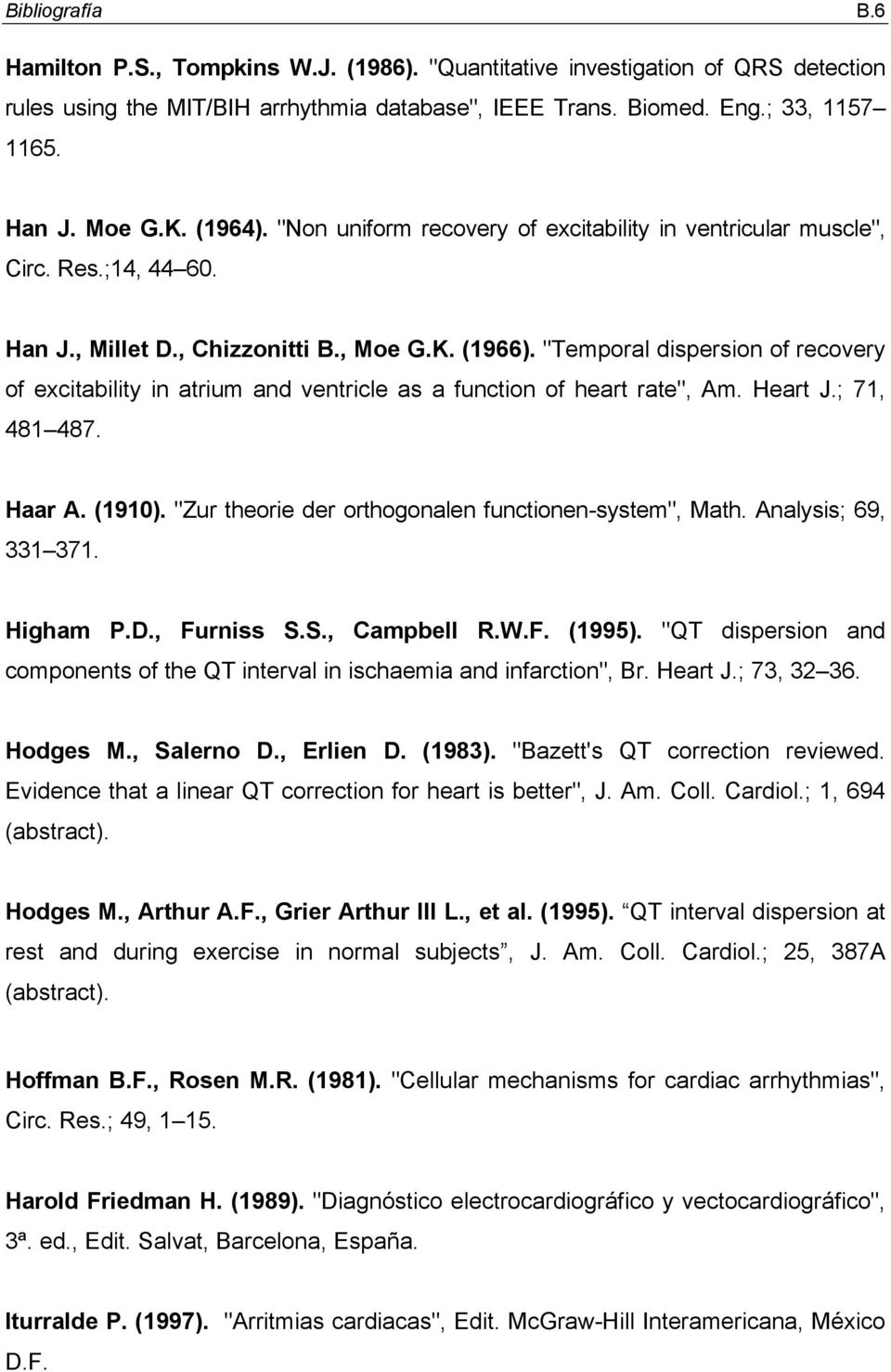 """Temporal dispersion of recovery of excitability in atrium and ventricle as a function of heart rate"", Am. Heart J.; 71, 481 487. Haar A. (1910)."