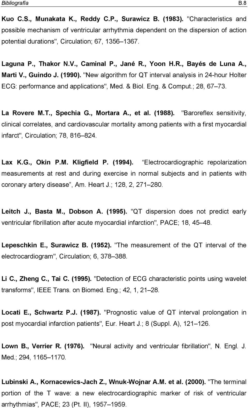 ", Yoon H.R., Bayés de Luna A., Marti V., Guindo J. (1990). ""New algorithm for QT interval analysis in 24-hour Holter ECG: performance and applications"", Med. & Biol. Eng. & Comput.; 28, 67 73."