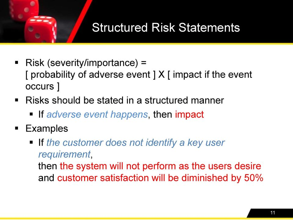 happens, then impact Examples If the customer does not identify a key user requirement, then