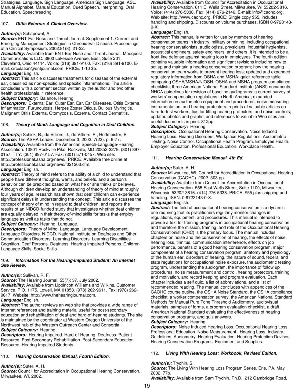 2002:81(8): 21-22. Availability: Available from ENT-Ear Nose and Throat Journal. Medquest Communications LLC. 3800 Lakeside Avenue, East, Suite 201, Cleveland, Ohio 44114. Voice: (216) 391-9100.