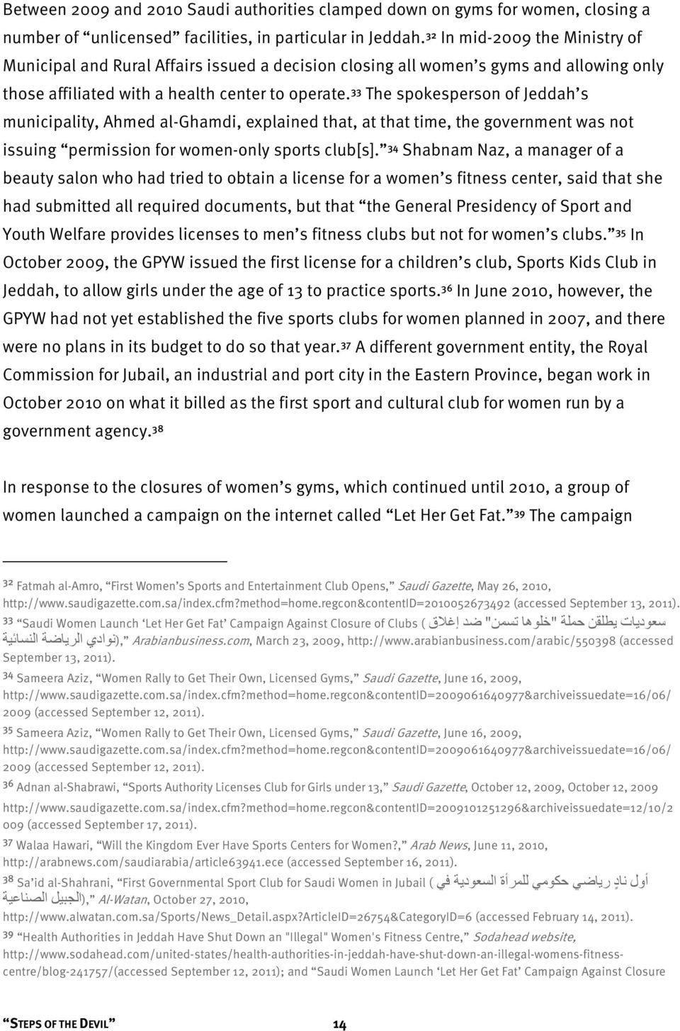 33 The spokesperson of Jeddah s municipality, Ahmed al-ghamdi, explained that, at that time, the government was not issuing permission for women-only sports club[s].