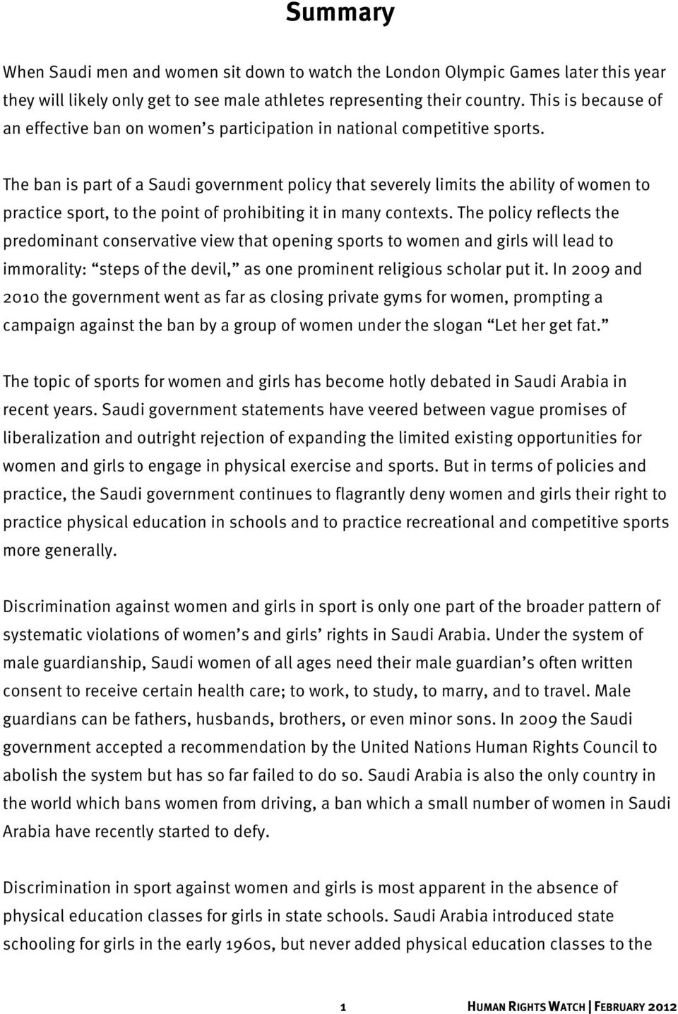 The ban is part of a Saudi government policy that severely limits the ability of women to practice sport, to the point of prohibiting it in many contexts.
