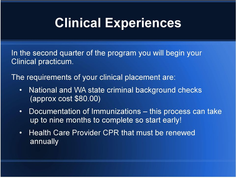 The requirements of your clinical placement are: National and WA state criminal background