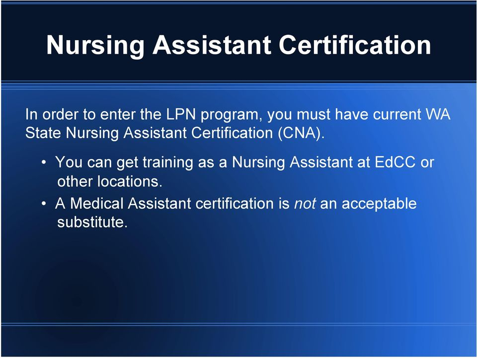You can get training as a Nursing Assistant at EdCC or other
