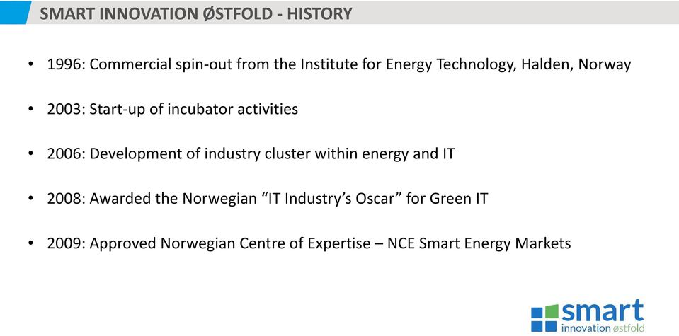 Development of industry cluster within energy and IT 2008: Awarded the Norwegian IT