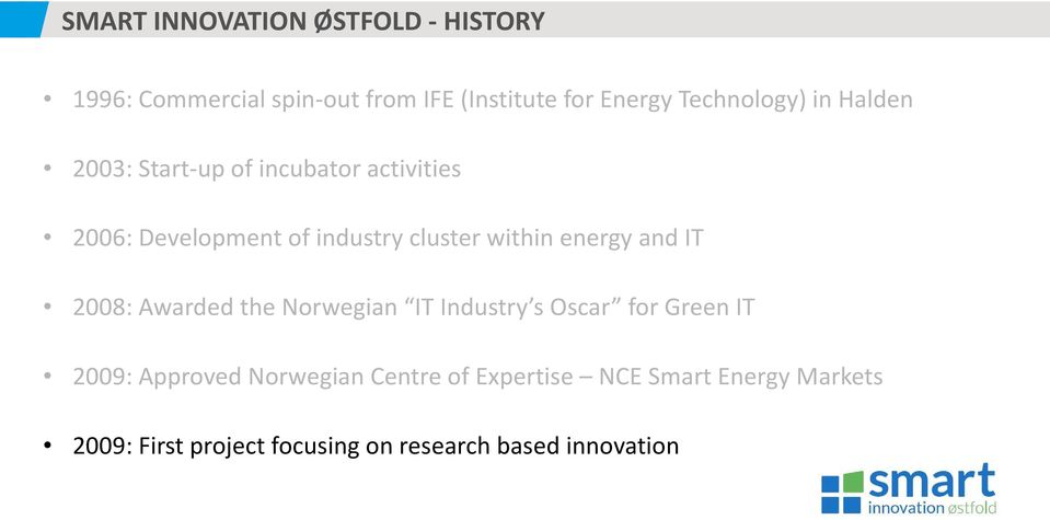 within energy and IT 2008: Awarded the Norwegian IT Industry s Oscar for Green IT 2009: Approved