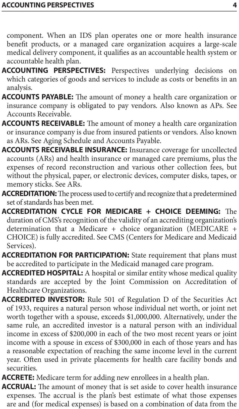 or accountable health plan. ACCOUNTING PERSPECTIVES: Perspectives underlying decisions on which categories of goods and services to include as costs or benefits in an analysis.