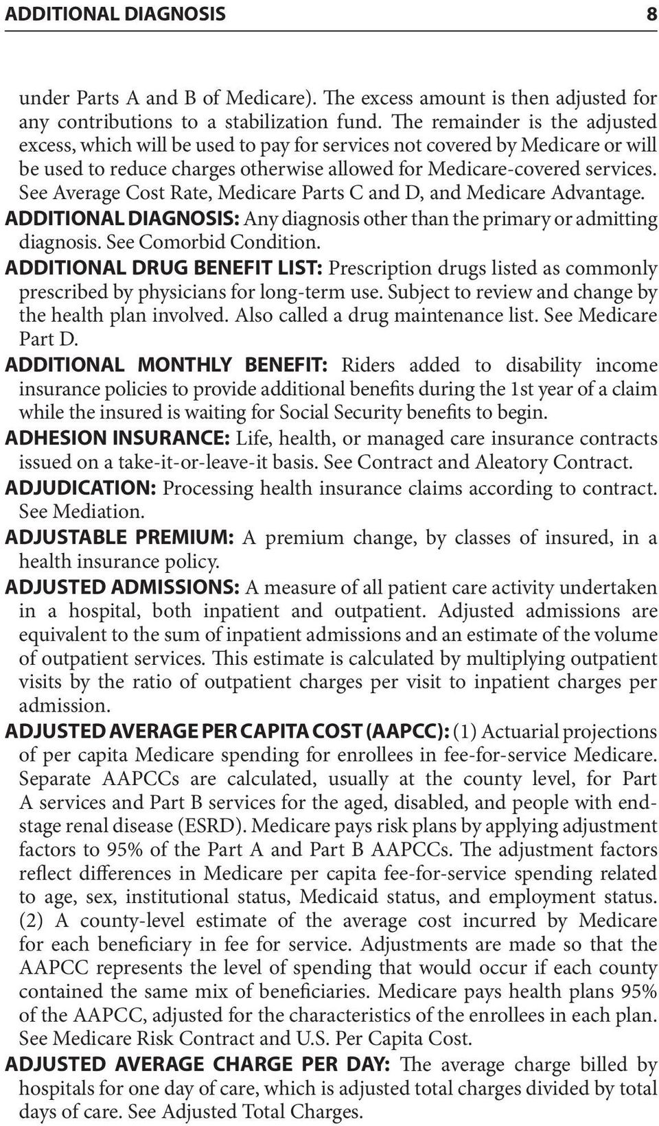 See Average Cost Rate, Medicare Parts C and D, and Medicare Advantage. ADDITIONAL DIAGNOSIS: Any diagnosis other than the primary or admitting diagnosis. See Comorbid Condition.