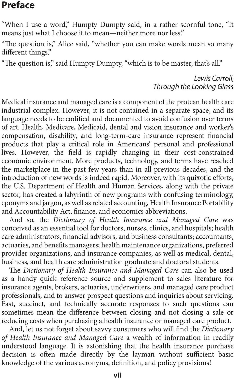 vii Lewis Carroll, Through the Looking Glass Medical insurance and managed care is a component of the protean health care industrial complex.