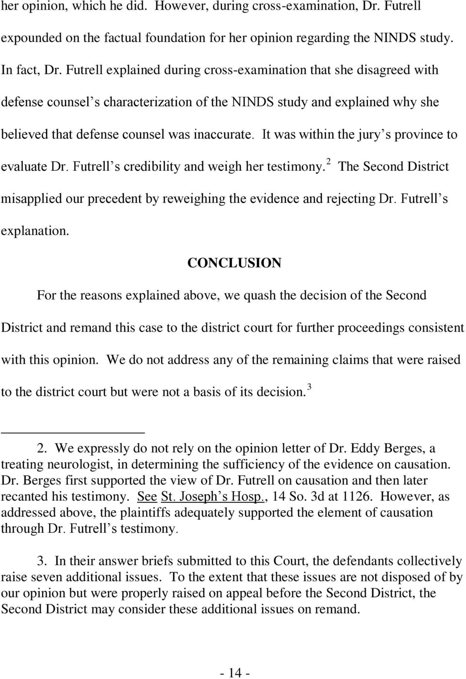 It was within the jury s province to evaluate Dr. Futrell s credibility and weigh her testimony. 2 The Second District misapplied our precedent by reweighing the evidence and rejecting Dr.