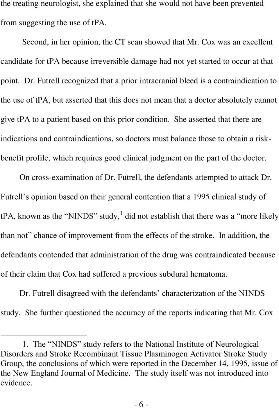Futrell recognized that a prior intracranial bleed is a contraindication to the use of tpa, but asserted that this does not mean that a doctor absolutely cannot give tpa to a patient based on this