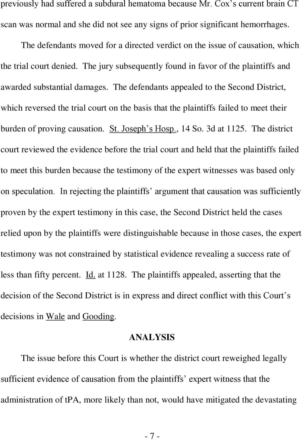 The defendants appealed to the Second District, which reversed the trial court on the basis that the plaintiffs failed to meet their burden of proving causation. St. Joseph s Hosp., 14 So. 3d at 1125.