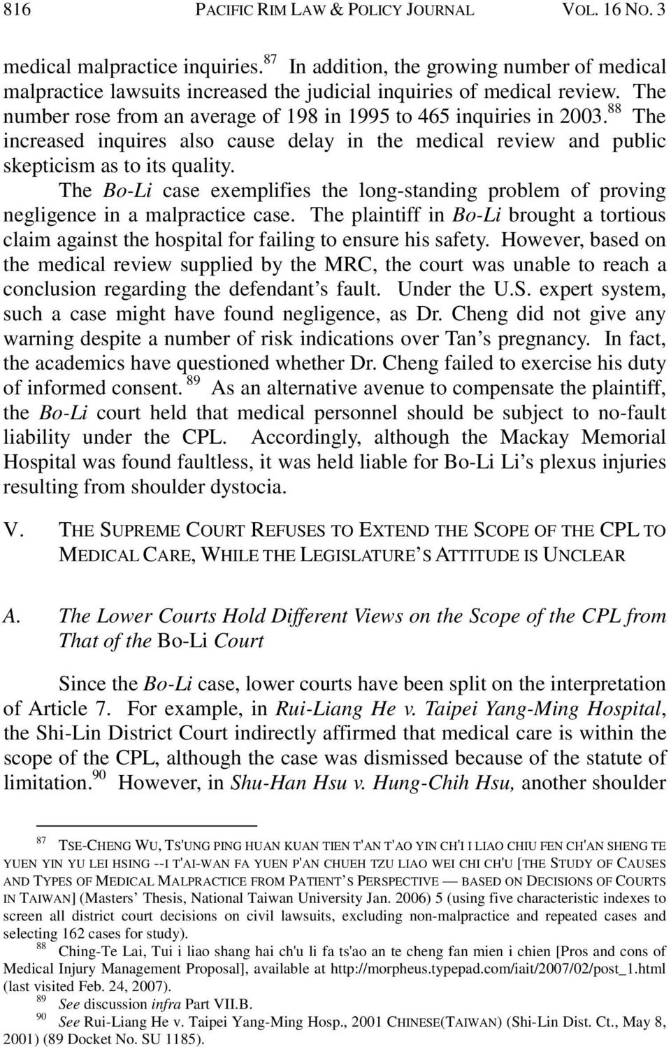 The Bo-Li case exemplifies the long-standing problem of proving negligence in a malpractice case. The plaintiff in Bo-Li brought a tortious claim against the hospital for failing to ensure his safety.