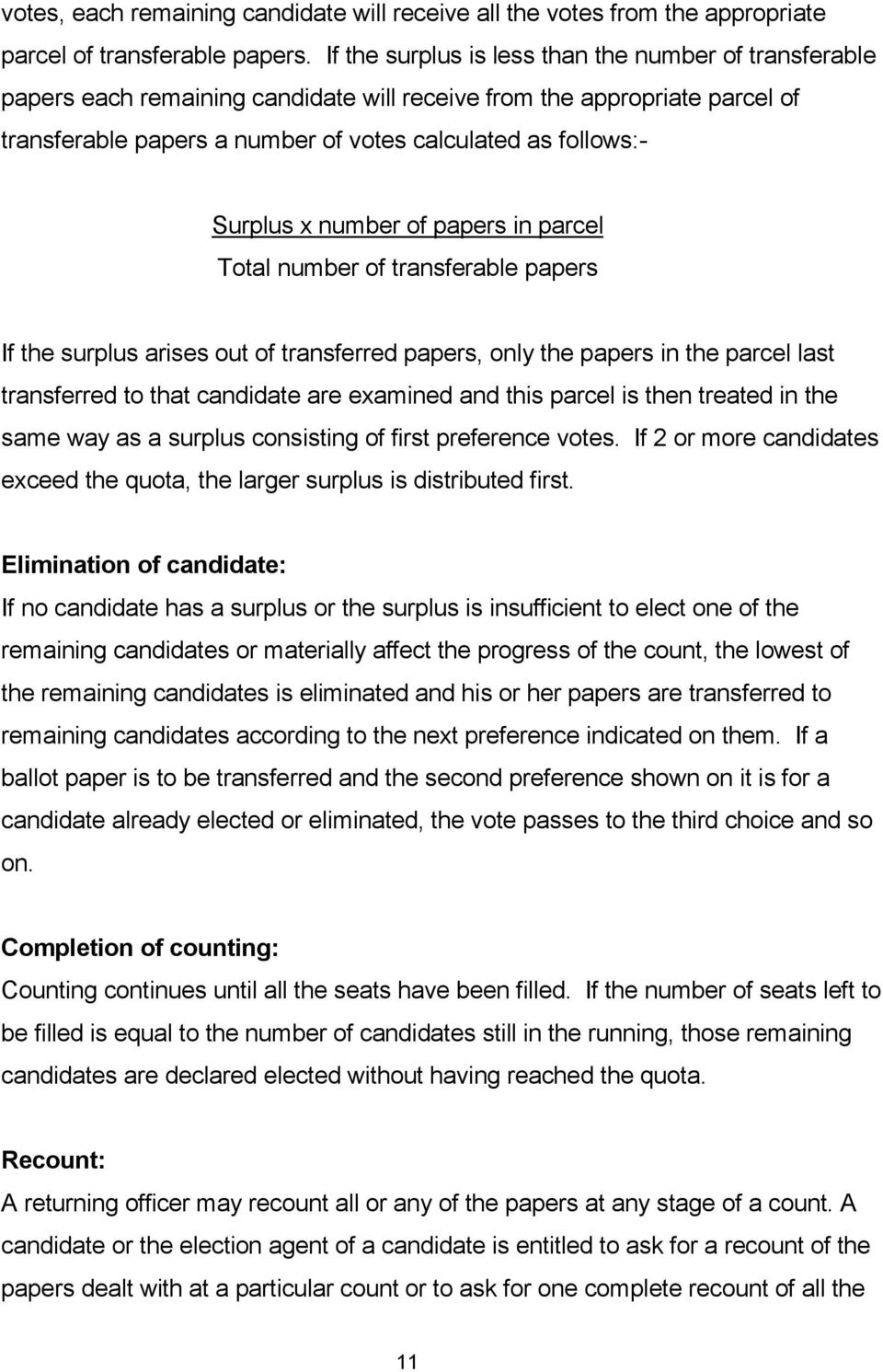 Surplus x number of papers in parcel Total number of transferable papers If the surplus arises out of transferred papers, only the papers in the parcel last transferred to that candidate are examined