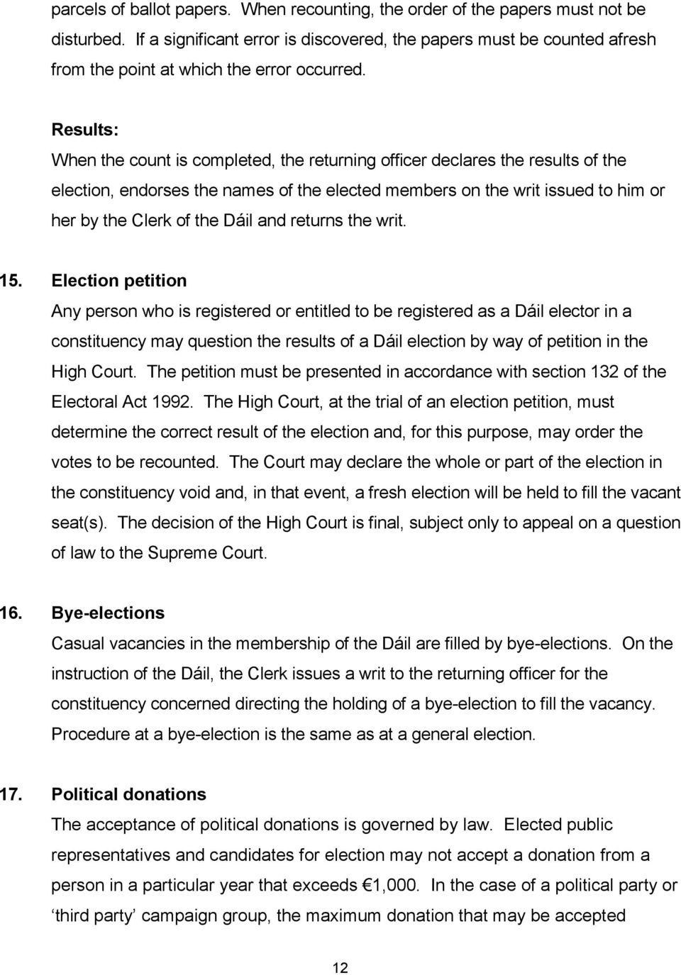 Results: When the count is completed, the returning officer declares the results of the election, endorses the names of the elected members on the writ issued to him or her by the Clerk of the Dáil