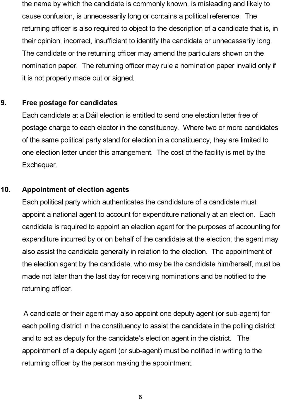 The candidate or the returning officer may amend the particulars shown on the nomination paper. The returning officer may rule a nomination paper invalid only if it is not properly made out or signed.