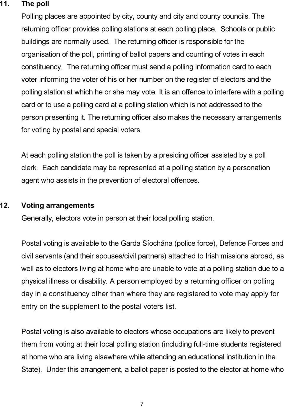 The returning officer must send a polling information card to each voter informing the voter of his or her number on the register of electors and the polling station at which he or she may vote.